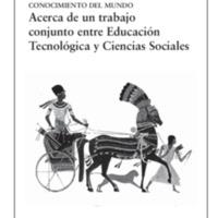 Conocimiento del Mundo: Acerca de un trabajo conjunto entre Educación Tecnológica y Ciencias Sociales